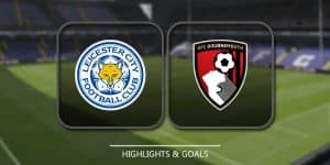 Leicester City Vs AFC Bournemouth – Highlights